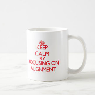 Keep Calm by focusing on Alignment Coffee Mugs