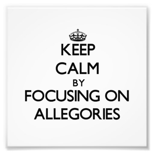 Keep Calm by focusing on Allegories Photo Art