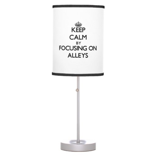 Keep Calm by focusing on Alleys Table Lamps