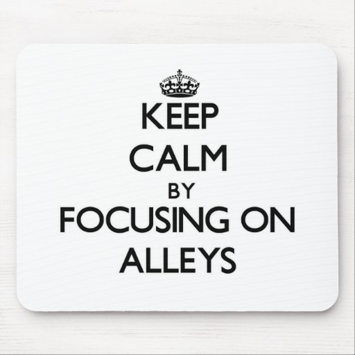 Keep Calm by focusing on Alleys Mousepad