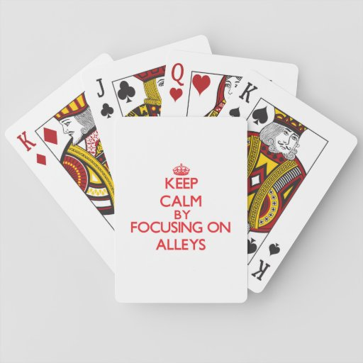 Keep Calm by focusing on Alleys Poker Deck