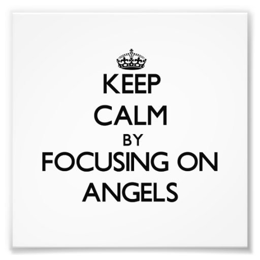 Keep Calm by focusing on Angels Photo Print