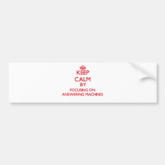 Keep Calm by focusing on Answering Machines Bumper Sticker