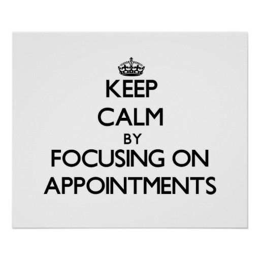 Keep Calm by focusing on Appointments Poster