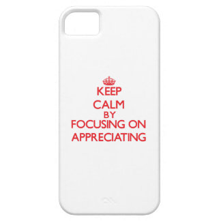 Keep Calm by focusing on Appreciating iPhone 5/5S Cover