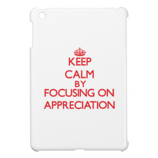 Keep Calm by focusing on Appreciation Case For The iPad Mini