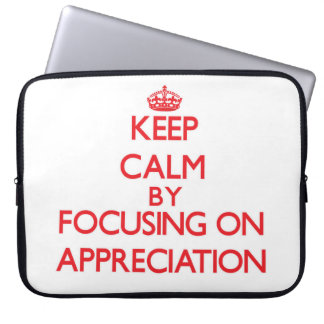 Keep Calm by focusing on Appreciation Laptop Sleeve