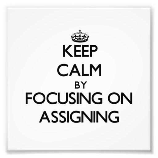 Keep Calm by focusing on Assigning Photograph