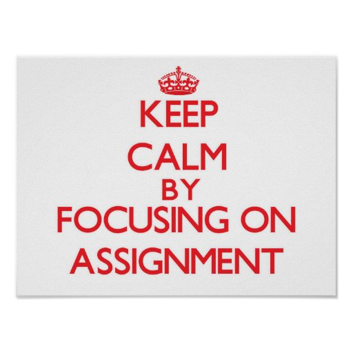 Keep Calm by focusing on Assignment Poster