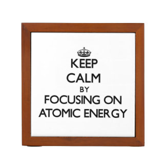 Keep Calm by focusing on Atomic Energy Desk Organizer