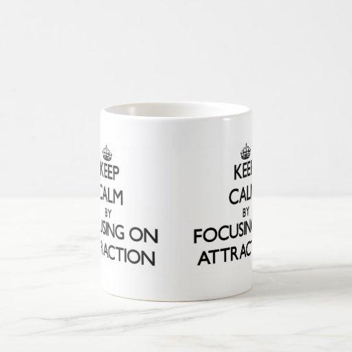 Keep Calm by focusing on Attraction Coffee Mug