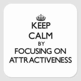 Keep Calm by focusing on Attractiveness Square Sticker