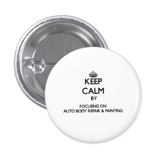Keep calm by focusing on Auto Body Repair & Painti 1 Inch Round Button
