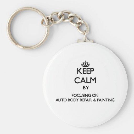 Keep calm by focusing on Auto Body Repair & Painti Key Chain