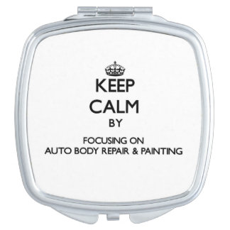 Keep calm by focusing on Auto Body Repair & Painti Travel Mirrors