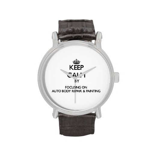 Keep calm by focusing on Auto Body Repair & Painti Watches