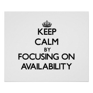 Keep Calm by focusing on Availability Posters