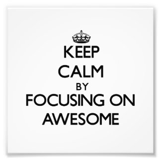 Keep Calm by focusing on Awesome Art Photo