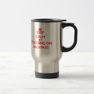 Keep Calm by focusing on Backfires Stainless Steel Travel Mug