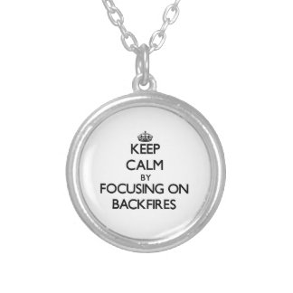 Keep Calm by focusing on Backfires Custom Necklace