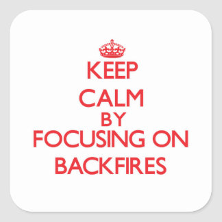 Keep Calm by focusing on Backfires Stickers