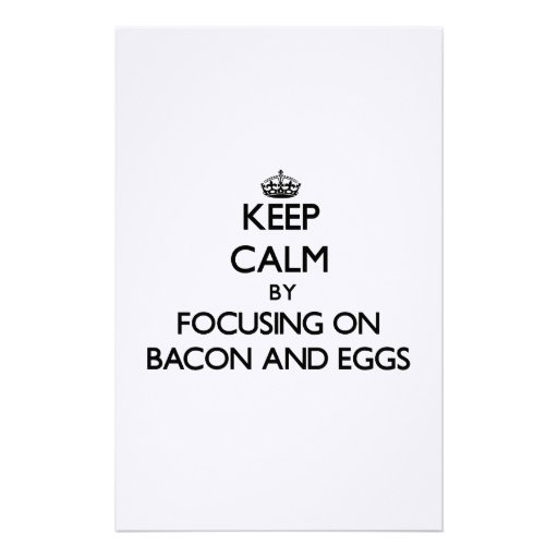Keep Calm by focusing on Bacon And Eggs Stationery Design