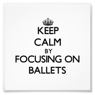 Keep Calm by focusing on Ballets Photo