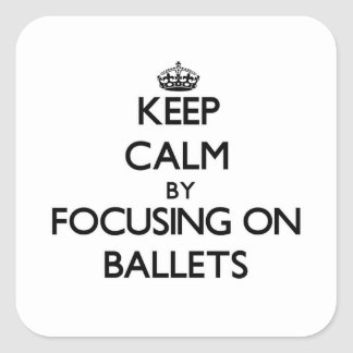 Keep Calm by focusing on Ballets Square Sticker
