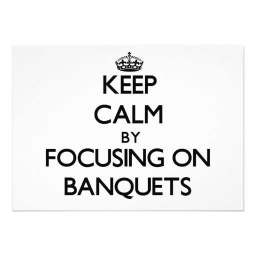 Keep Calm by focusing on Banquets Invite