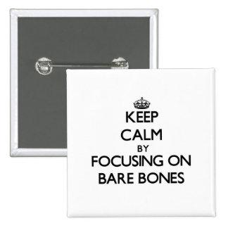 Keep Calm by focusing on Bare-Bones Pins