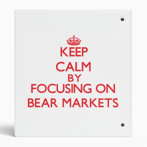 Keep Calm by focusing on Bear Markets Binders