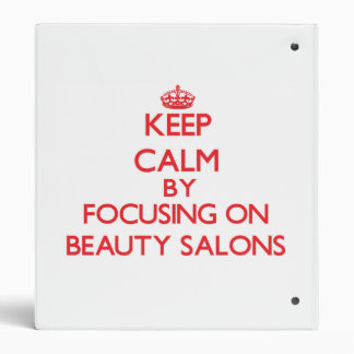 Keep Calm by focusing on Beauty Salons 3 Ring Binders