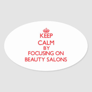 Keep Calm by focusing on Beauty Salons Oval Stickers