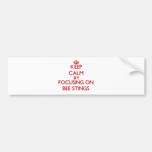 Keep Calm by focusing on Bee Stings Bumper Stickers