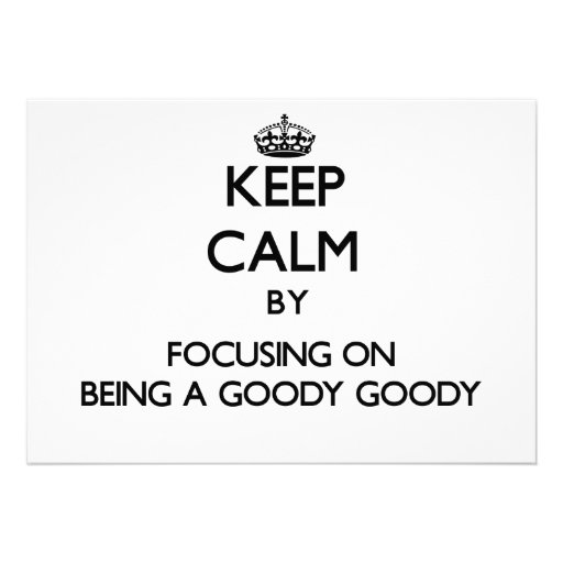 Keep Calm by focusing on Being A Goody Goody Card