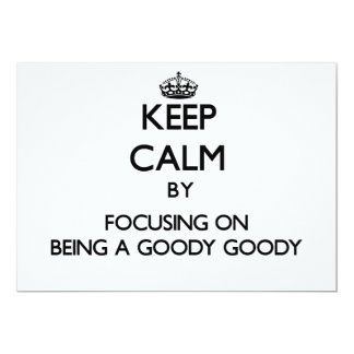 "Keep Calm by focusing on Being A Goody Goody 5"" X 7"" Invitation Card"