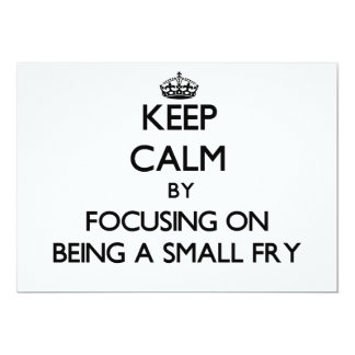 """Keep Calm by focusing on Being A Small Fry 5"""" X 7"""" Invitation Card"""