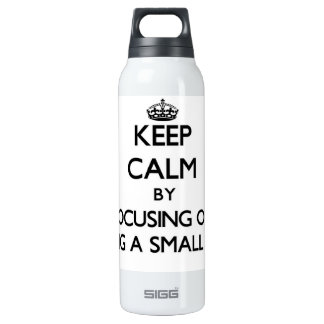 Keep Calm by focusing on Being A Small Fry SIGG Thermo 0.5L Insulated Bottle