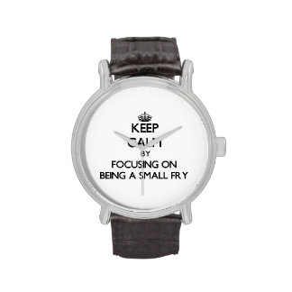 Keep Calm by focusing on Being A Small Fry Wristwatches