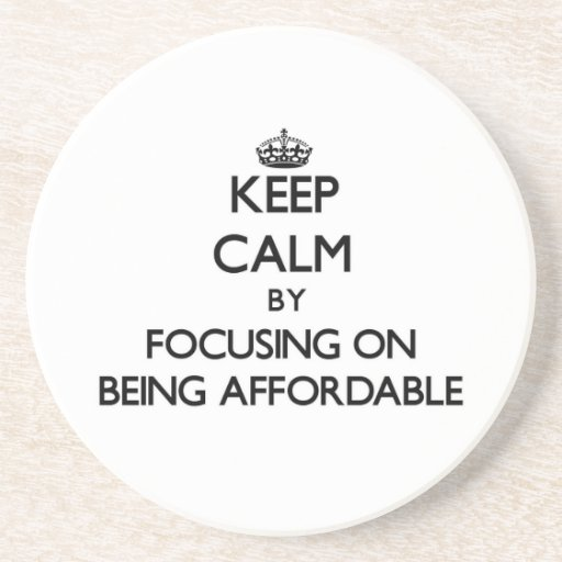 Keep Calm by focusing on Being Affordable Coaster