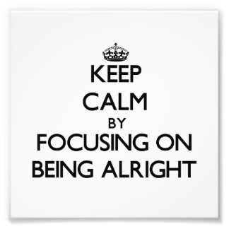 Keep Calm by focusing on Being Alright Photo Art