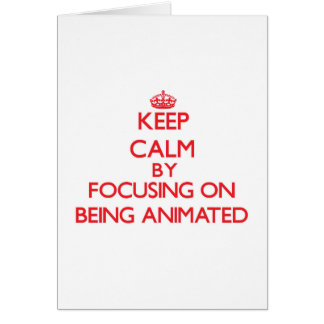 Keep Calm by focusing on Being Animated Greeting Cards