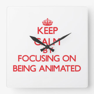 Keep Calm by focusing on Being Animated Wallclock