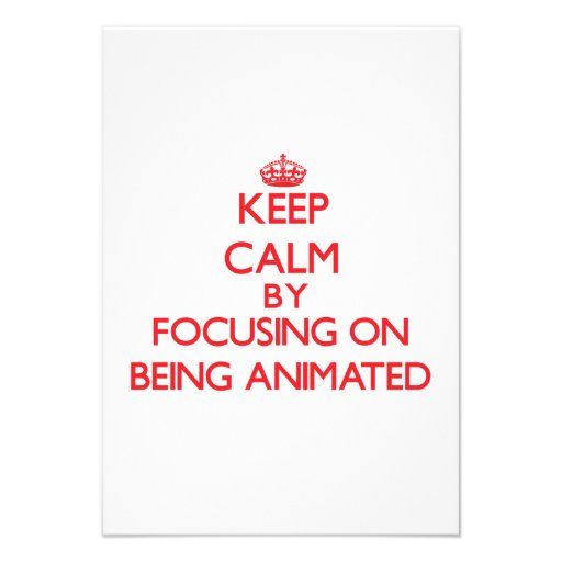 Keep Calm by focusing on Being Animated Personalized Announcement
