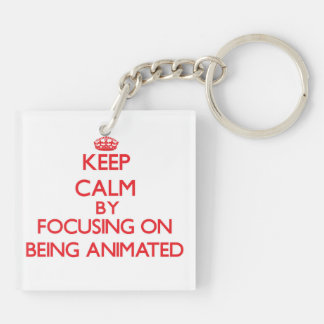 Keep Calm by focusing on Being Animated Square Acrylic Key Chain