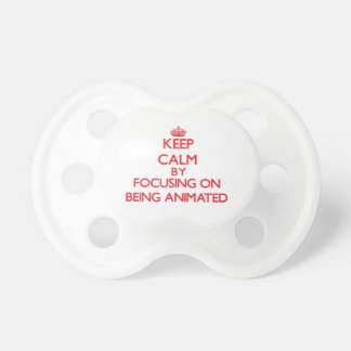 Keep Calm by focusing on Being Animated Baby Pacifier