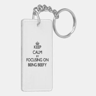 Keep Calm by focusing on Being Beefy Double-Sided Rectangular Acrylic Keychain