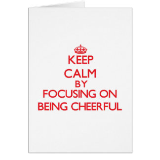 Keep Calm by focusing on Being Cheerful Greeting Card