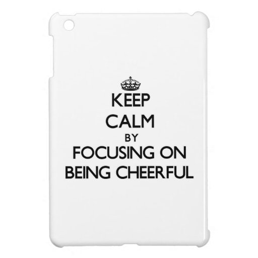 Keep Calm by focusing on Being Cheerful iPad Mini Cover
