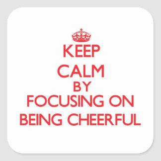 Keep Calm by focusing on Being Cheerful Square Sticker